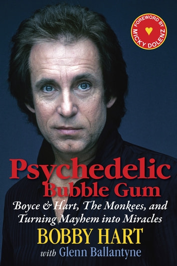 Psychedelic Bubble Gum - Boyce & Hart, The Monkees, and Turning Mayhem into Miracles ebook by Bobby Hart