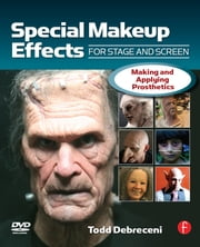 Special Make-up Effects for Stage & Screen - Making and Applying Prosthetics ebook by Todd Debreceni