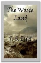 The Waste Land ebook by T. S. Eliot