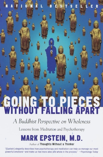 Going to Pieces Without Falling Apart - A Buddhist Perspective on Wholeness ebook by Mark Epstein, M.D.