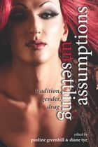 Unsettling Assumptions - Tradition, Gender, Drag ebook by Pauline Greenhill, Diane Tye