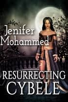 Resurrecting Cybele ebook by Jenifer Mohammed