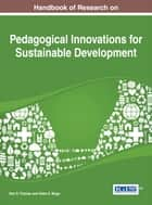 Handbook of Research on Pedagogical Innovations for Sustainable Development ebook by Helen E. Muga,Ken D. Thomas
