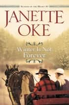 Winter Is Not Forever (Seasons of the Heart Book #3) ebook by Janette Oke