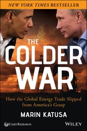 The Colder War - How the Global Energy Trade Slipped from America's Grasp ebook by Marin Katusa
