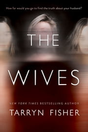 The Wives - A Novel ebook by Tarryn Fisher