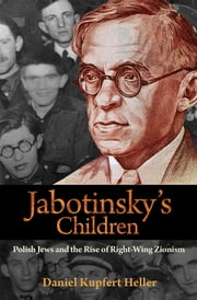 Jabotinsky's Children - Polish Jews and the Rise of Right-Wing Zionism ebook by Daniel Kupfert Heller