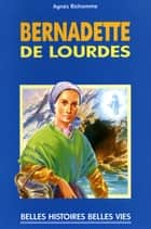Sainte Bernadette de Lourdes ebook by Agnès Richome, Robert Rigot