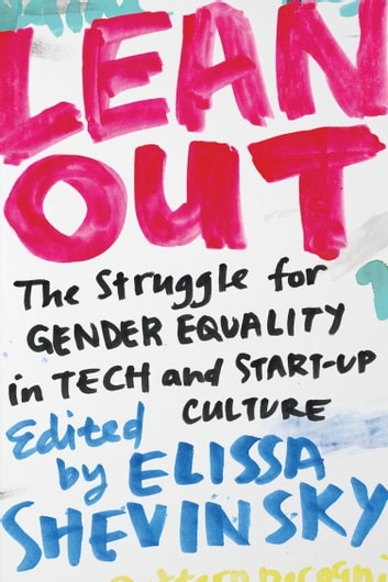 Lean Out - The Struggle for Gender Equality in Tech and Start-up Culture ebook by