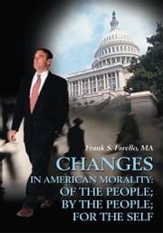 Changes in American Morality - Of the People; By the People; For the Self ebook by Frank Farello