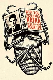 Why You Should Read Kafka Before You Waste Your Life ebook by James Hawes