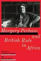 Margery Perham and British Rule in Africa ebook by Mary Bull, Alison Smith