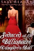Seduced at the Billionaire Vampire's Ball ebook by Sage Reamen