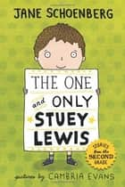 The One and Only Stuey Lewis ebook by Jane Schoenberg,Cambria Evans