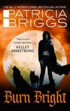 Burn Bright - An Alpha and Omega Novel ebook by Patricia Briggs