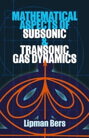 Mathematical Aspects of Subsonic and Transonic Gas Dynamics ebook by Lipman Bers