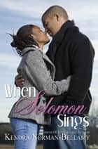 When Solomon Sings ebook by Kendra Norman-Bellamy
