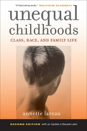 Unequal Childhoods - Class, Race, and Family Life ebook by Annette Lareau