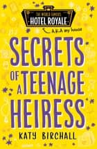 Secrets of a Teenage Heiress ebook by Katy Birchall
