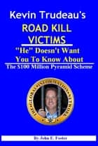 "Kevin Trudeau's Road Kill Victims ""He"" Doesn't Want You To Know About ebook by John Foster"