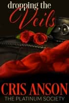 Dropping the Veils ebook by Cris Anson