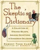 The Skeptic's Dictionary ebook by Robert Carroll