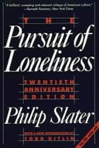 The Pursuit of Loneliness eBook por Philip Slater