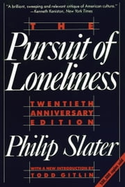 The Pursuit of Loneliness - America's Discontent and the Search for a New Democratic Ideal ebook by Philip Slater