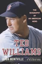 Ted Williams - The Biography of an American Hero ebook by Leigh Montville