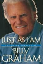 Just As I Am - The Autobiography of Billy Graham ebook by Billy Graham