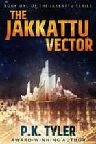 The Jakkattu Vector - Jakkattu, #1 ebook by P.K. Tyler