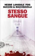 Stesso sangue ebook by Jo Nesbø, Loriano Macchiavelli, Francesco Guccini,...