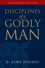 Disciplines of a Godly Man ebook by R. Kent Hughes