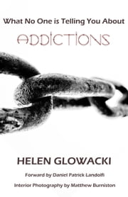 What No One is Telling You About Addictions ebook by Helen Guimenny Glowacki