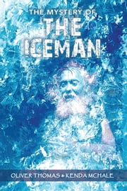 The Mystery of THE ICEMAN ebook by Oliver Thomas & Kenda McHale