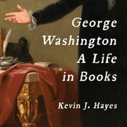 George Washington - A Life in Books livre audio by Kevin J. Hayes