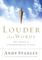 Louder Than Words - The Power of Uncompromised Living ebook by Andy Stanley
