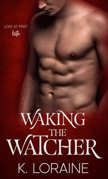 Waking the Watcher - The Watcher, #1 ebook by K. Loraine