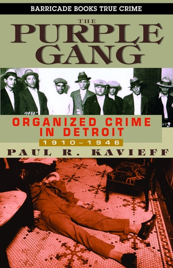 The purple gang ebook by paul kavieff 9781569805060 rakuten kobo the purple gang organized crime in detroit 1910 1945 ebook by paul kavieff fandeluxe Images