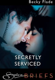 Secretly Serviced (Mills & Boon Spice Briefs) ebook by Becky Flade