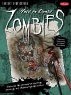 How to Draw Zombies: Discover the secrets to drawing, painting, and illustrating the undead - Discover the secrets to drawing, painting, and illustrating the undead ebook by Michael Butkus, Merrie Destefano