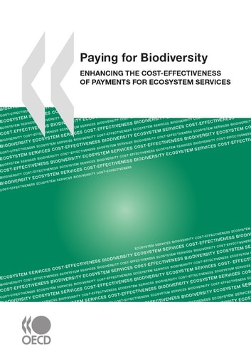 Paying for Biodiversity - Enhancing the Cost-Effectiveness of Payments for Ecosystem Services ebook by Collective