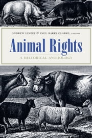 Animal Rights - A Historical Anthology ebook by Andrew Linzey,Paul Barry Clarke