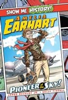 Amelia Earhart: Pioneer of the Sky! ebook by James Buckley Jr., Kelly Tindall, John Roshell