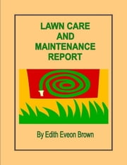 Lawn Care And Maintenance Report ebook by Edith Eveon Brown