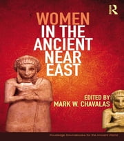 Women in the Ancient Near East - A Sourcebook ebook by Mark Chavalas