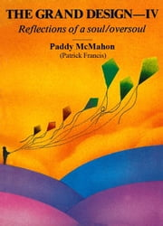 The Grand Design–IV. Reflections of a soul/oversoul ebook by Paddy McMahon