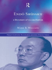 Endö Shüsaku - A Literature of Reconciliation ebook by Mark B. Williams