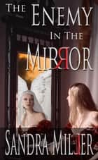 The Enemy in the Mirror ebook by Sandra Miller