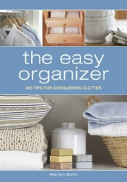 The Easy Organizer - 365 Tips for Conquering Clutter ebook by Marilyn Bohn